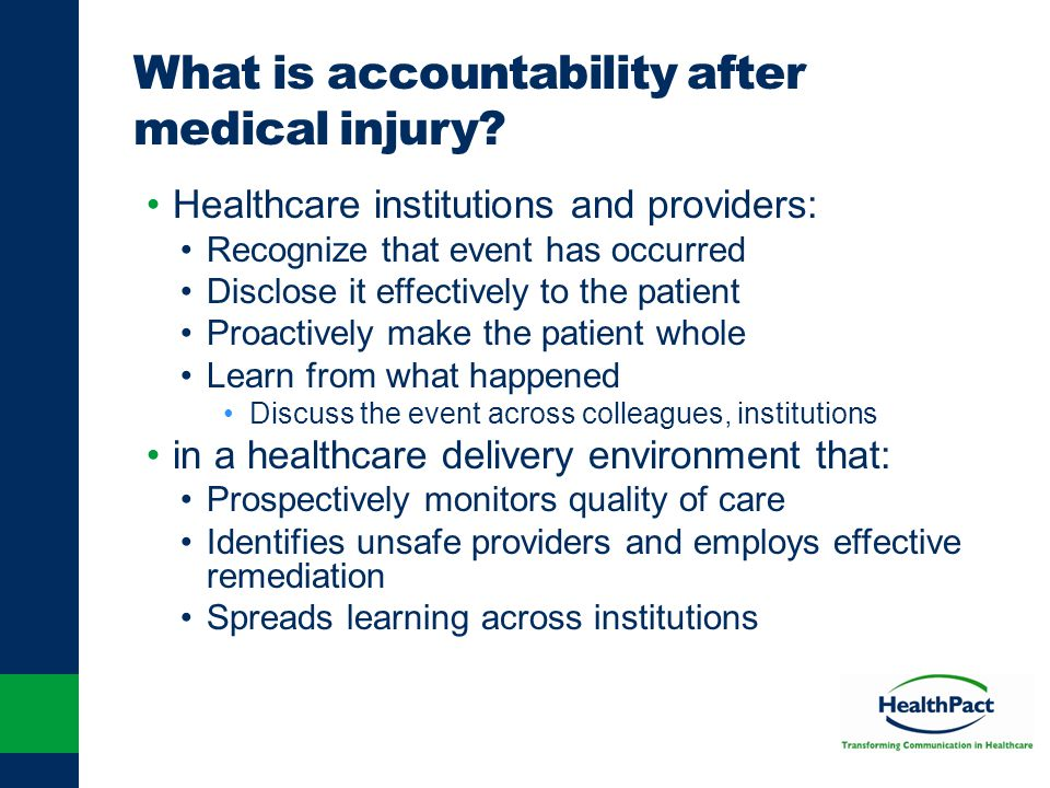 What is accountability after medical injury? Healthcare institutions and providers: Recognize that event has occurred Disclose it effectively to the p