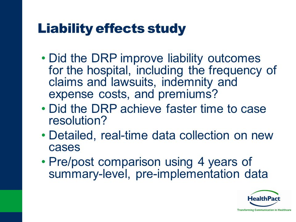 Liability effects study Did the DRP improve liability outcomes for the hospital, including the frequency of claims and lawsuits, indemnity and expense