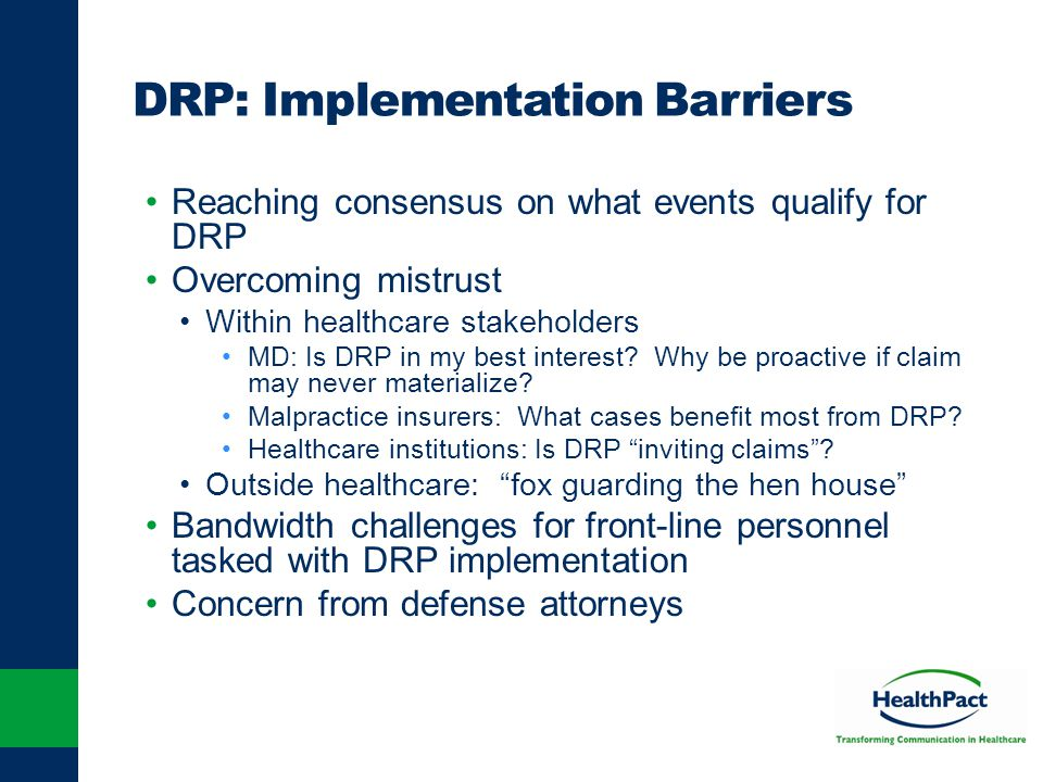 DRP: Implementation Barriers Reaching consensus on what events qualify for DRP Overcoming mistrust Within healthcare stakeholders MD: Is DRP in my bes