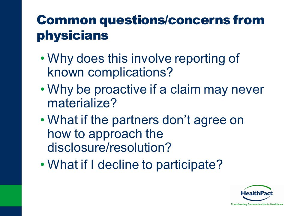 Common questions/concerns from physicians Why does this involve reporting of known complications? Why be proactive if a claim may never materialize? W