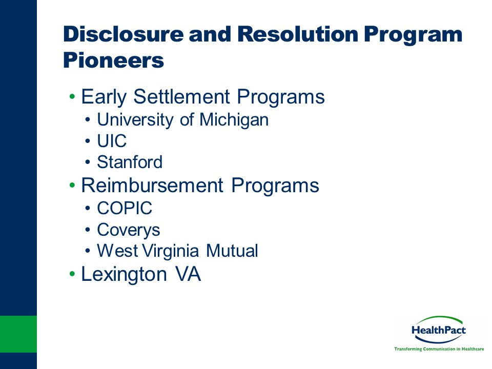Disclosure and Resolution Program Pioneers Early Settlement Programs University of Michigan UIC Stanford Reimbursement Programs COPIC Coverys West Vir