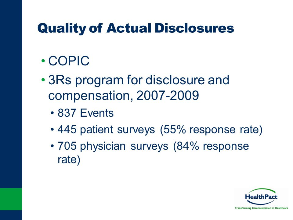 Quality of Actual Disclosures COPIC 3Rs program for disclosure and compensation, 2007-2009 837 Events 445 patient surveys (55% response rate) 705 phys