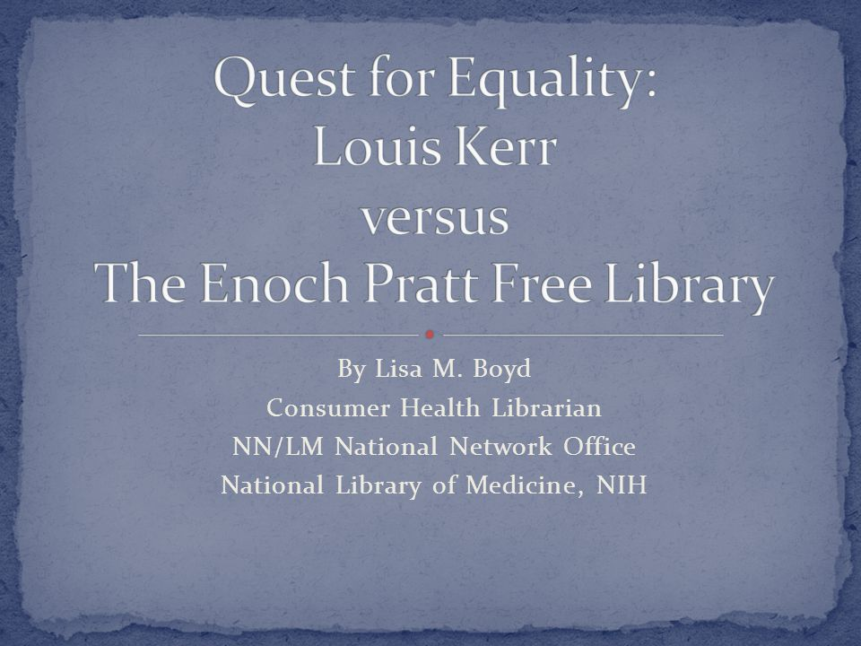 By Lisa M. Boyd Consumer Health Librarian NN/LM National Network Office National Library of Medicine, NIH