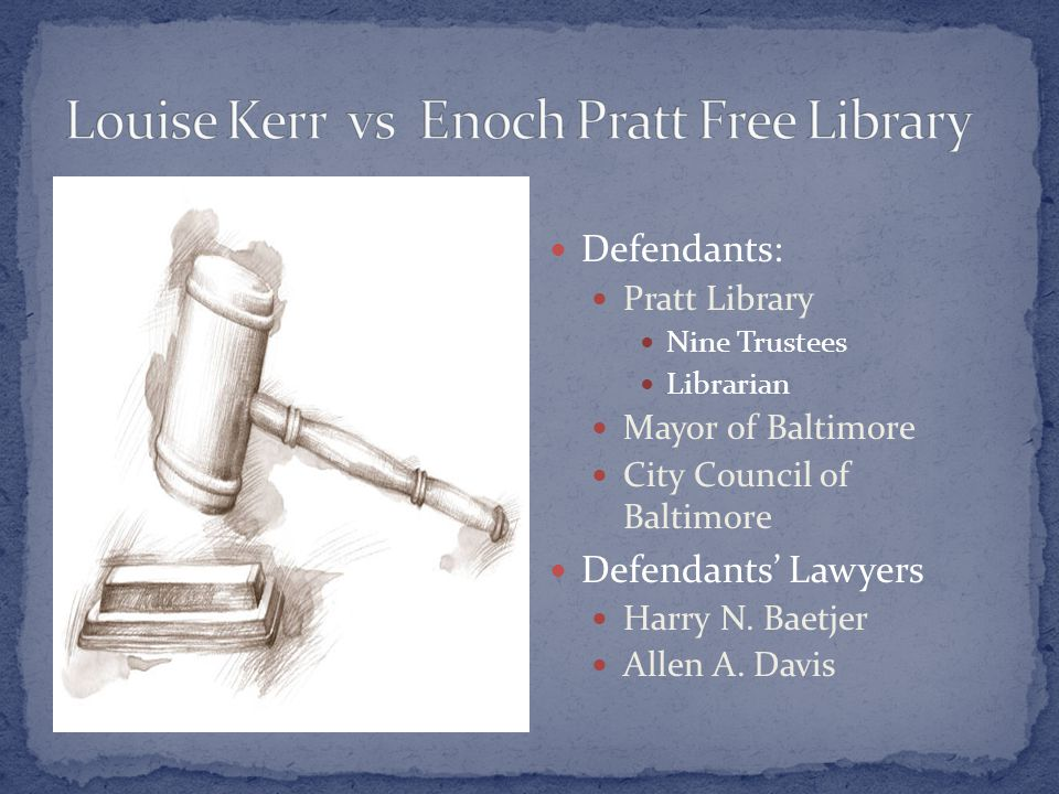 Defendants: Pratt Library Nine Trustees Librarian Mayor of Baltimore City Council of Baltimore Defendants' Lawyers Harry N.
