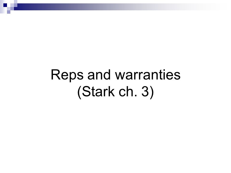 Reps and warranties (Stark ch. 3)