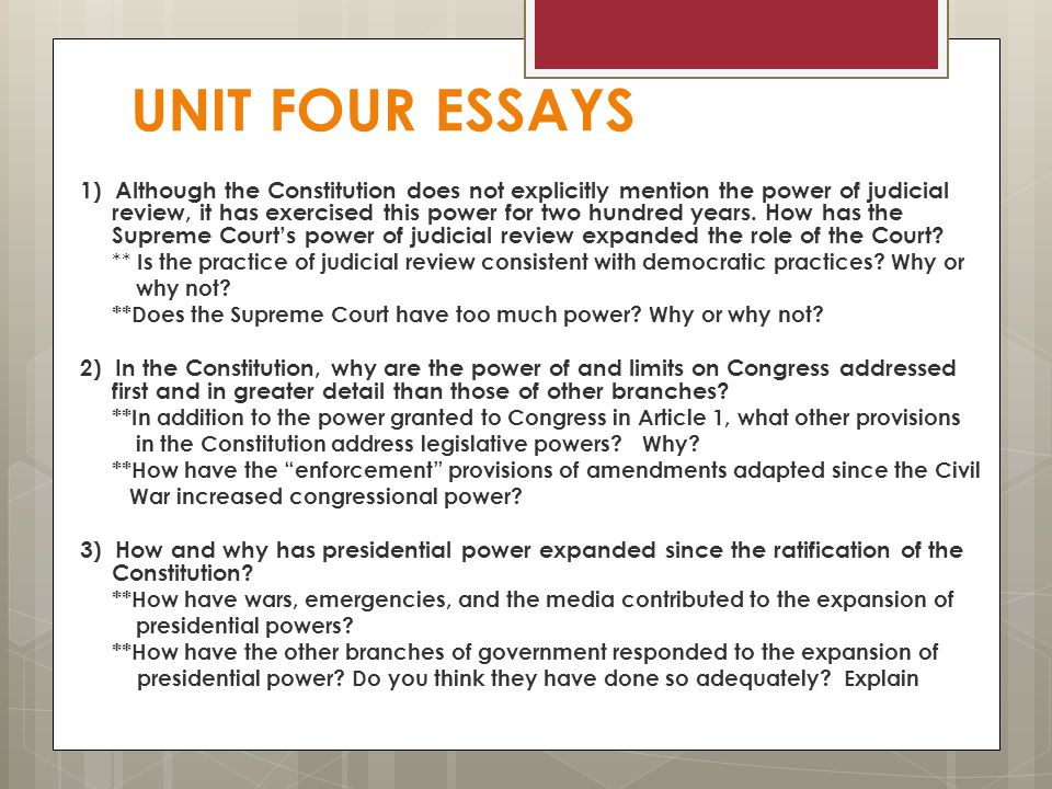 UNIT FOUR ESSAYS 1) Although the Constitution does not explicitly mention the power of judicial review, it has exercised this power for two hundred ye