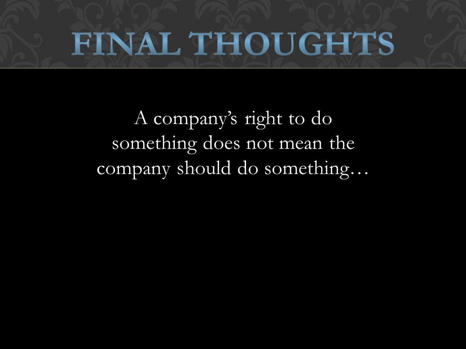 A company's right to do something does not mean the company should do something…