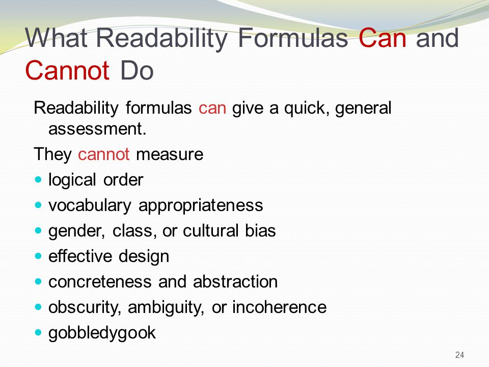 What Readability Formulas Can and Cannot Do Readability formulas can give a quick, general assessment.