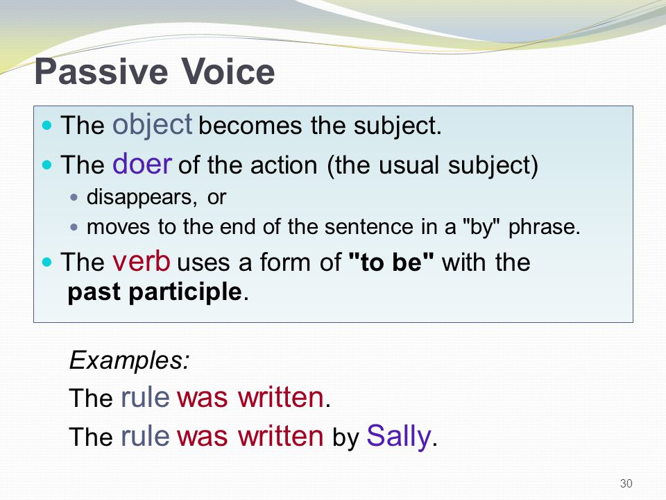 Passive Voice The object becomes the subject.