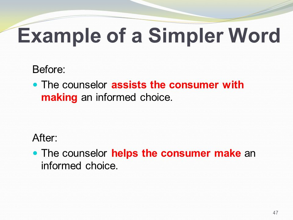 Example of a Simpler Word Before: The counselor assists the consumer with making an informed choice.
