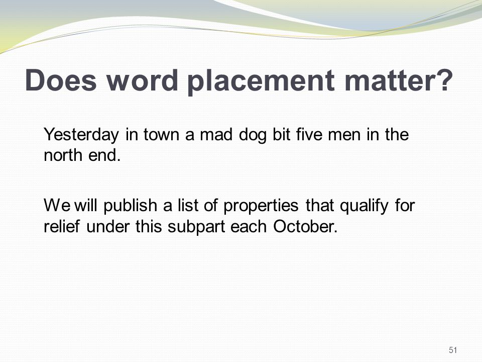 Does word placement matter. Yesterday in town a mad dog bit five men in the north end.