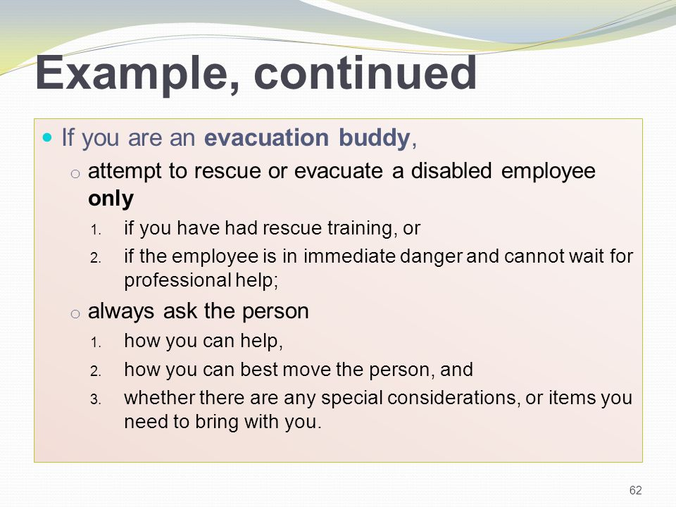 Example, continued If you are an evacuation buddy, o attempt to rescue or evacuate a disabled employee only 1. if you have had rescue training, or 2.