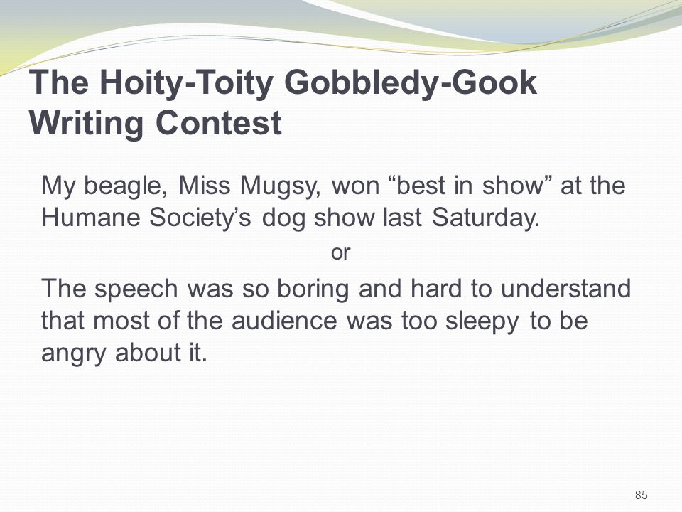 85 The Hoity-Toity Gobbledy-Gook Writing Contest My beagle, Miss Mugsy, won best in show at the Humane Society's dog show last Saturday.