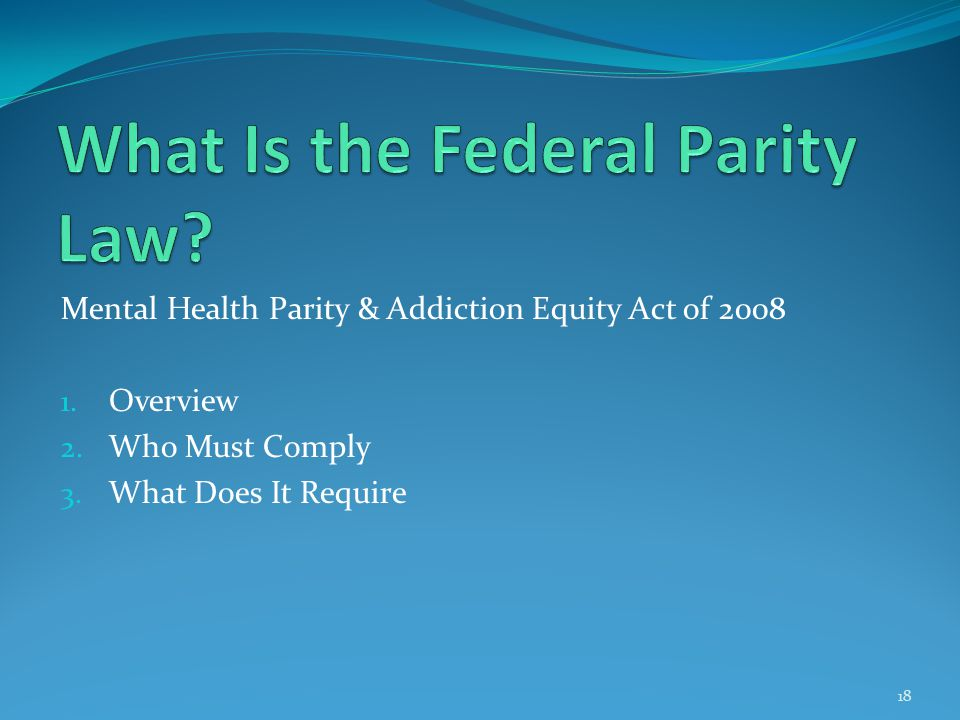 Mental Health Parity & Addiction Equity Act of 2008 1.