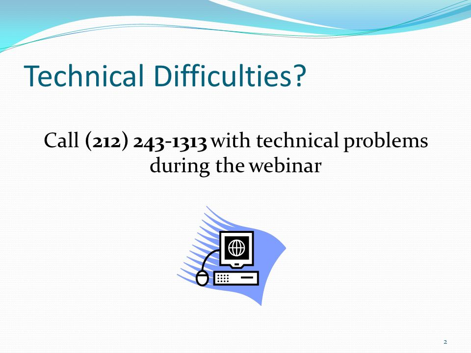 Technical Difficulties Call (212) 243-1313 with technical problems during the webinar 2