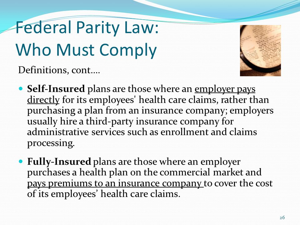 Federal Parity Law: Who Must Comply Definitions, cont….