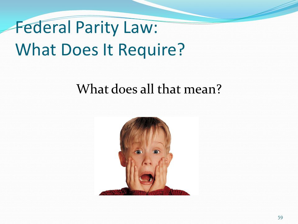 Federal Parity Law: What Does It Require What does all that mean 59