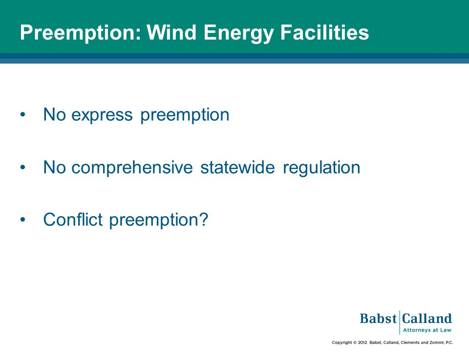 Preemption: Wind Energy Facilities No express preemption No comprehensive statewide regulation Conflict preemption?