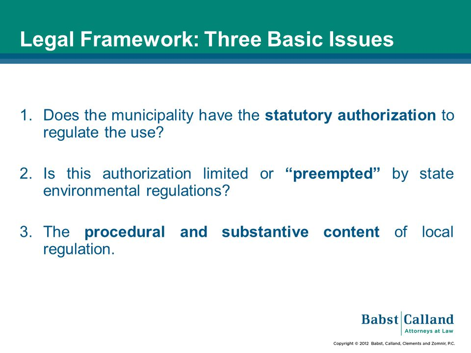 Legal Framework: Three Basic Issues 1.Does the municipality have the statutory authorization to regulate the use.