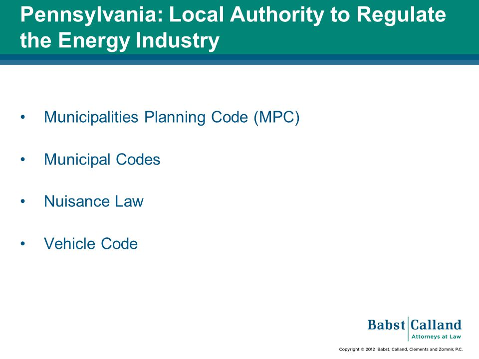 Pennsylvania: Local Authority to Regulate the Energy Industry Municipalities Planning Code (MPC) Municipal Codes Nuisance Law Vehicle Code