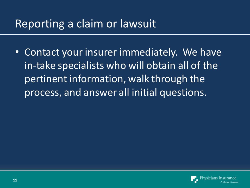 Reporting a claim or lawsuit Contact your insurer immediately.