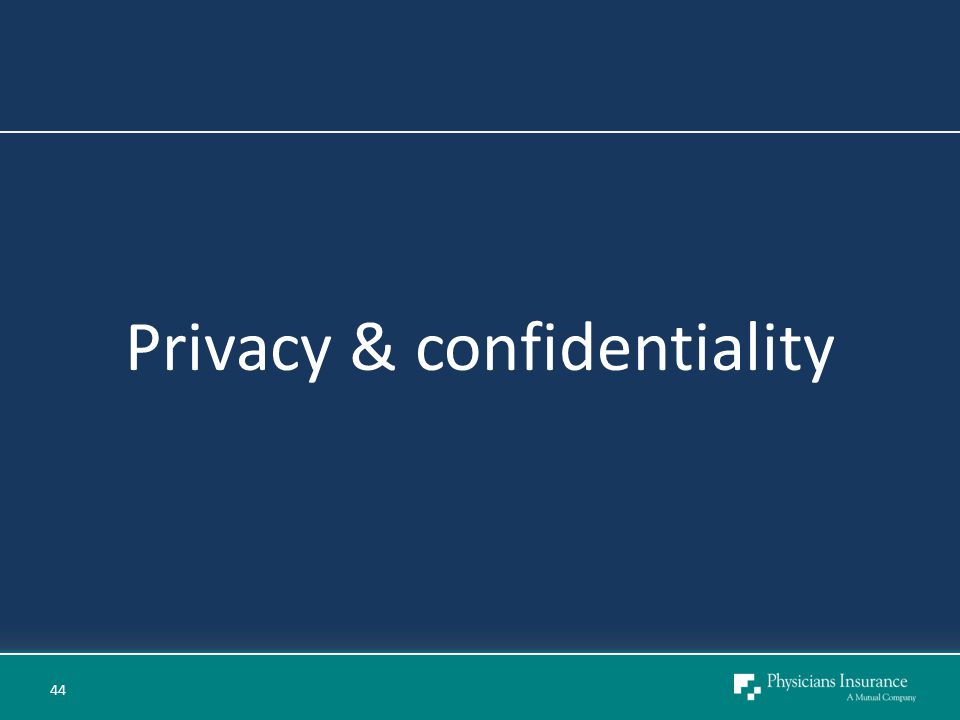 Privacy & confidentiality 44