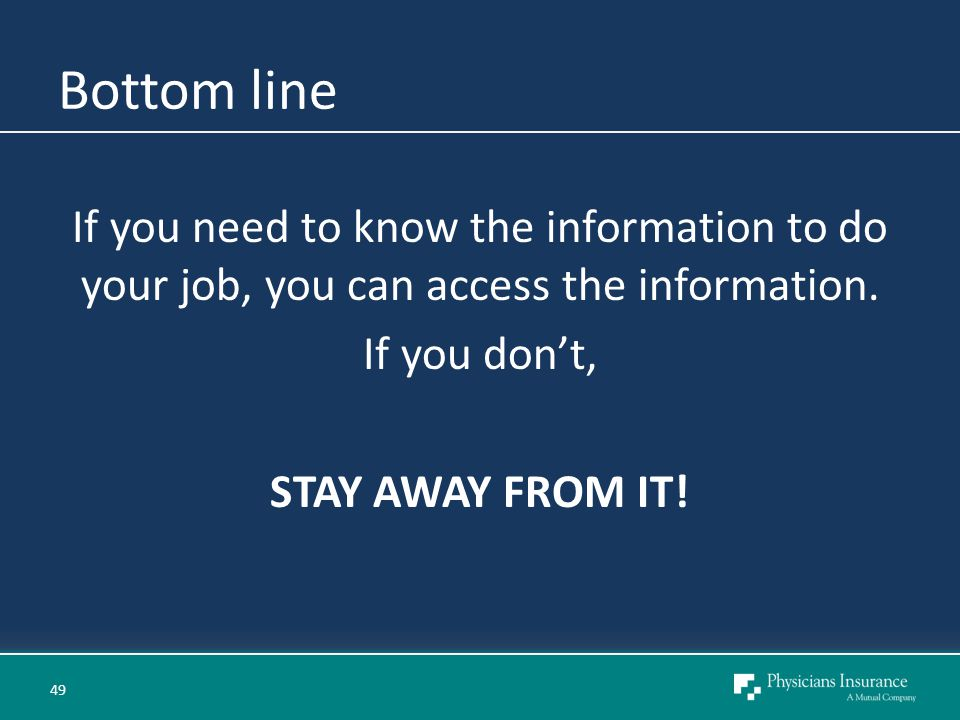 Bottom line If you need to know the information to do your job, you can access the information.