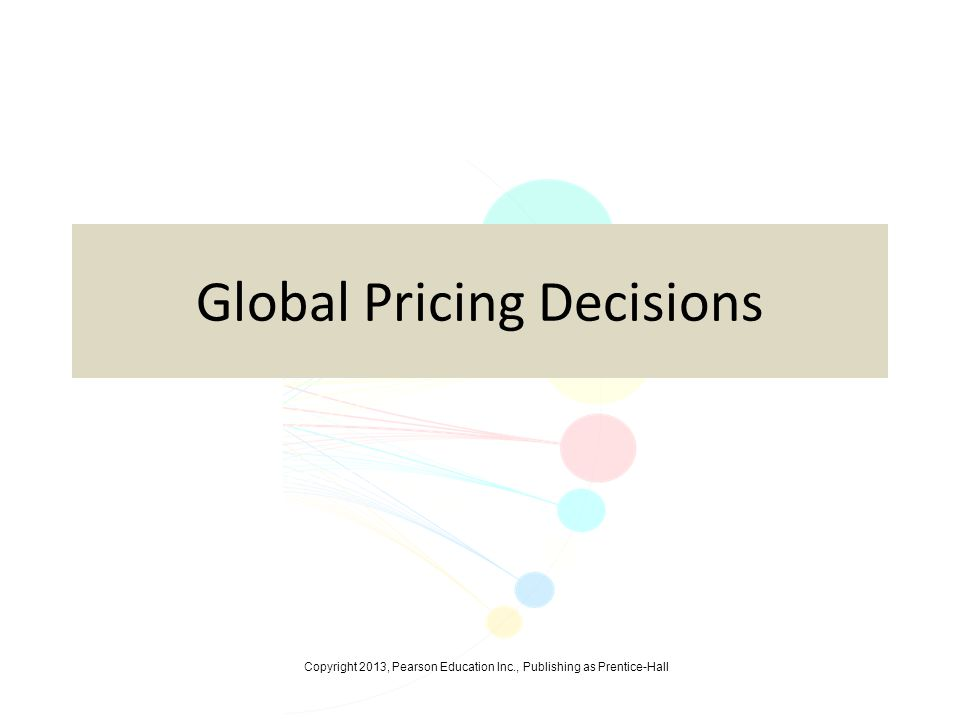 Copyright 2013, Pearson Education Inc., Publishing as Prentice-Hall Global Pricing Decisions