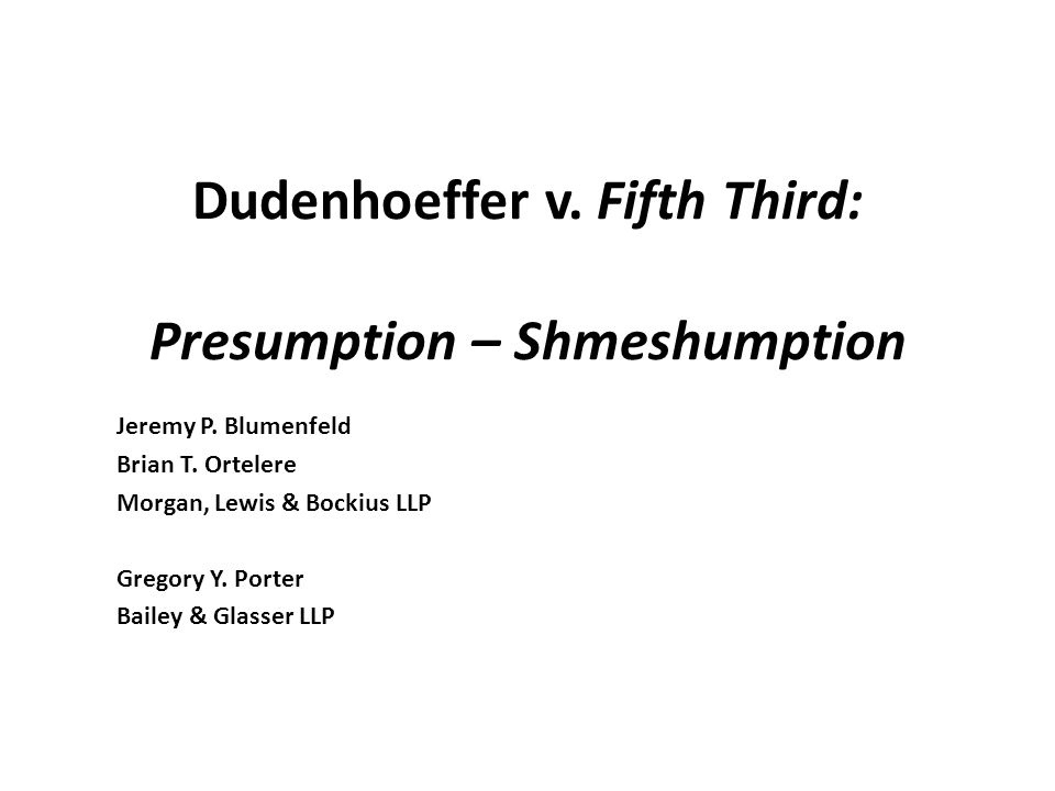 Dudenhoeffer v. Fifth Third: Presumption – Shmeshumption Jeremy P.