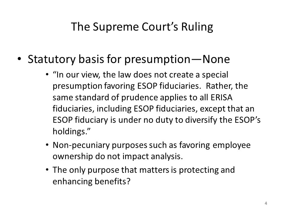 The Supreme Court's Ruling Statutory basis for presumption—None In our view, the law does not create a special presumption favoring ESOP fiduciaries.