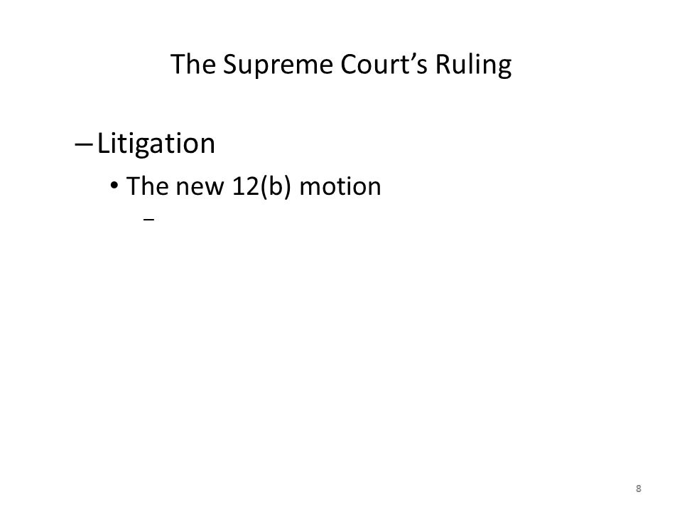 The Supreme Court's Ruling – Litigation The new 12(b) motion – 8