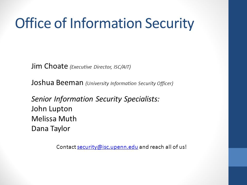 Office of Information Security Jim Choate (Executive Director, ISC/AIT) Senior Information Security Specialists: John Lupton Melissa Muth Dana Taylor