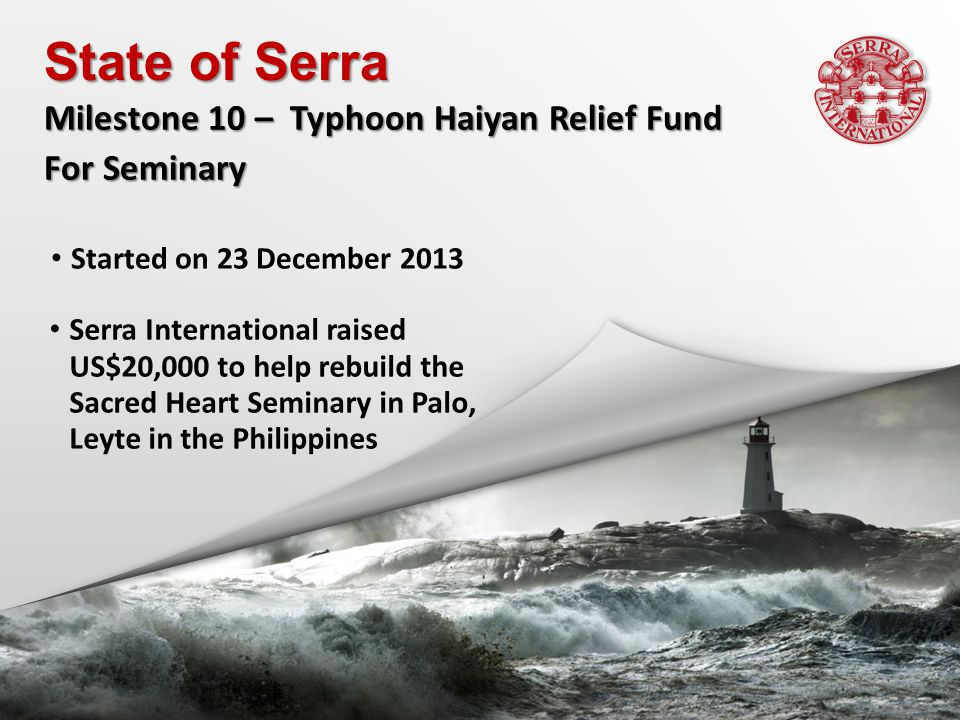 Started on 23 December 2013 State of Serra Milestone 10 – Typhoon Haiyan Relief Fund For Seminary Serra International raised US$20,000 to help rebuild