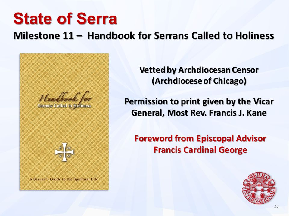 35 Vetted by Archdiocesan Censor (Archdiocese of Chicago) State of Serra Milestone 11 – Handbook for Serrans Called to Holiness Permission to print given by the Vicar General, Most Rev.