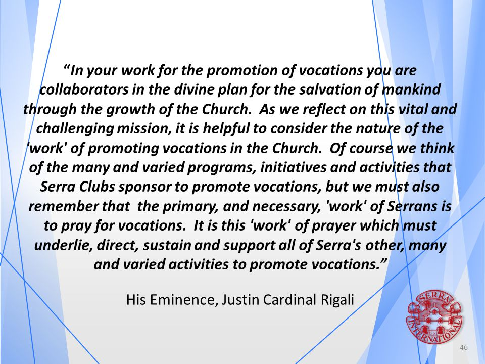 In your work for the promotion of vocations you are collaborators in the divine plan for the salvation of mankind through the growth of the Church.