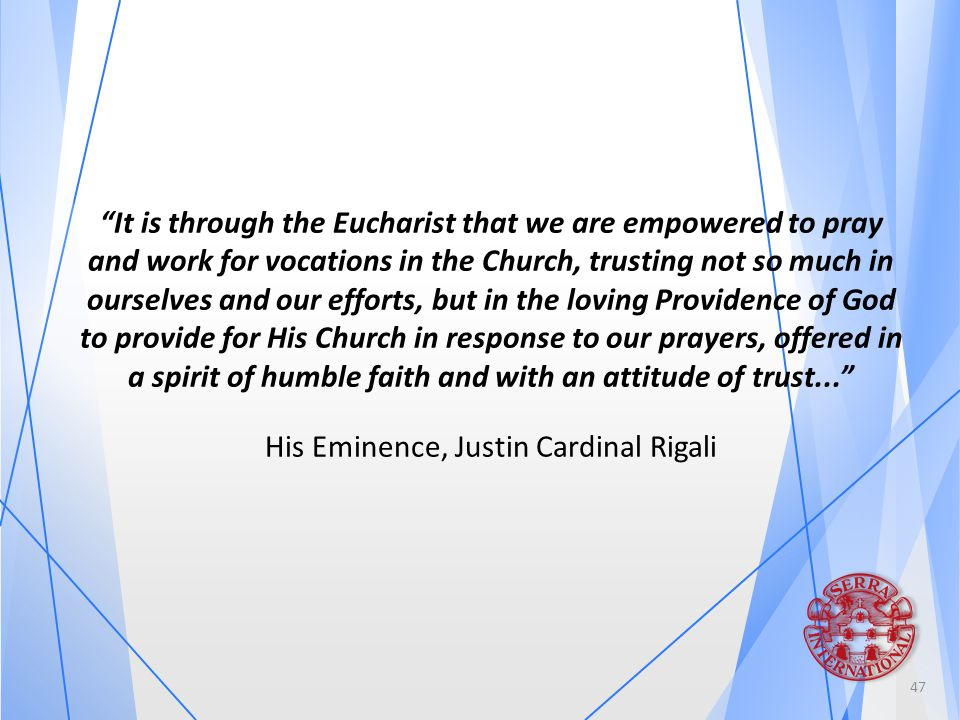 """It is through the Eucharist that we are empowered to pray and work for vocations in the Church, trusting not so much in ourselves and our efforts, bu"