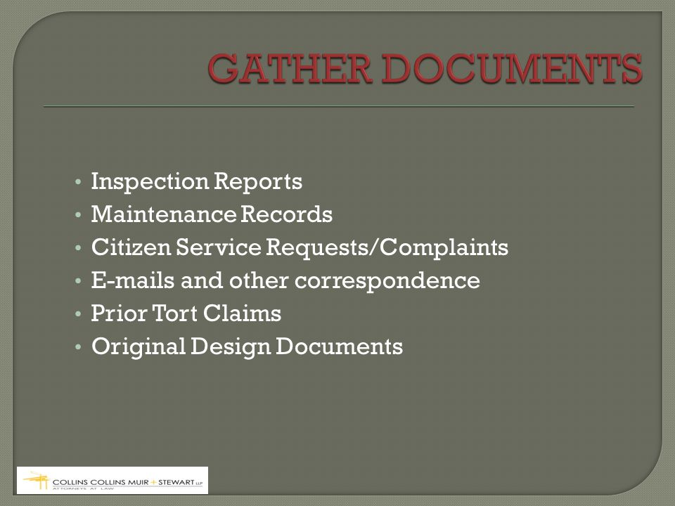 Inspection Reports Maintenance Records Citizen Service Requests/Complaints E-mails and other correspondence Prior Tort Claims Original Design Documents