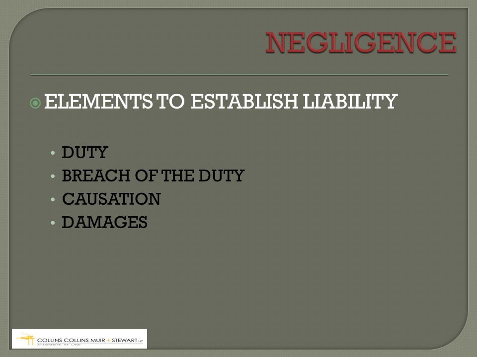  ELEMENTS TO ESTABLISH LIABILITY DUTY BREACH OF THE DUTY CAUSATION DAMAGES