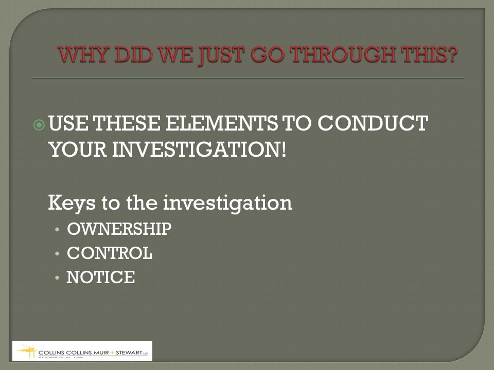  USE THESE ELEMENTS TO CONDUCT YOUR INVESTIGATION.
