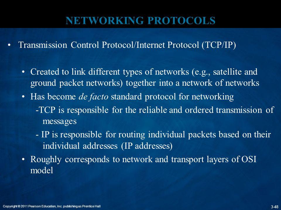 Copyright © 2011 Pearson Education, Inc. publishing as Prentice Hall 3-48 NETWORKING PROTOCOLS Transmission Control Protocol/Internet Protocol (TCP/IP