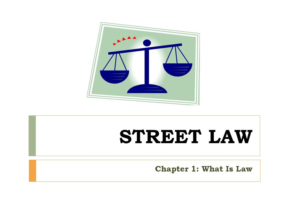 STREET LAW Chapter 1: What Is Law