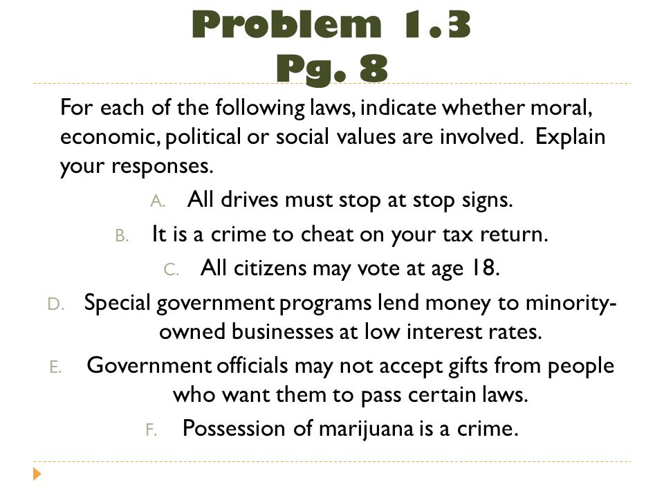 Problem 1.3 Pg. 8 For each of the following laws, indicate whether moral, economic, political or social values are involved. Explain your responses. A