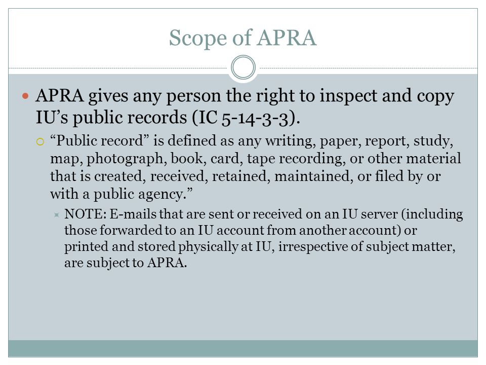 Scope of APRA APRA gives any person the right to inspect and copy IU's public records (IC 5-14-3-3).