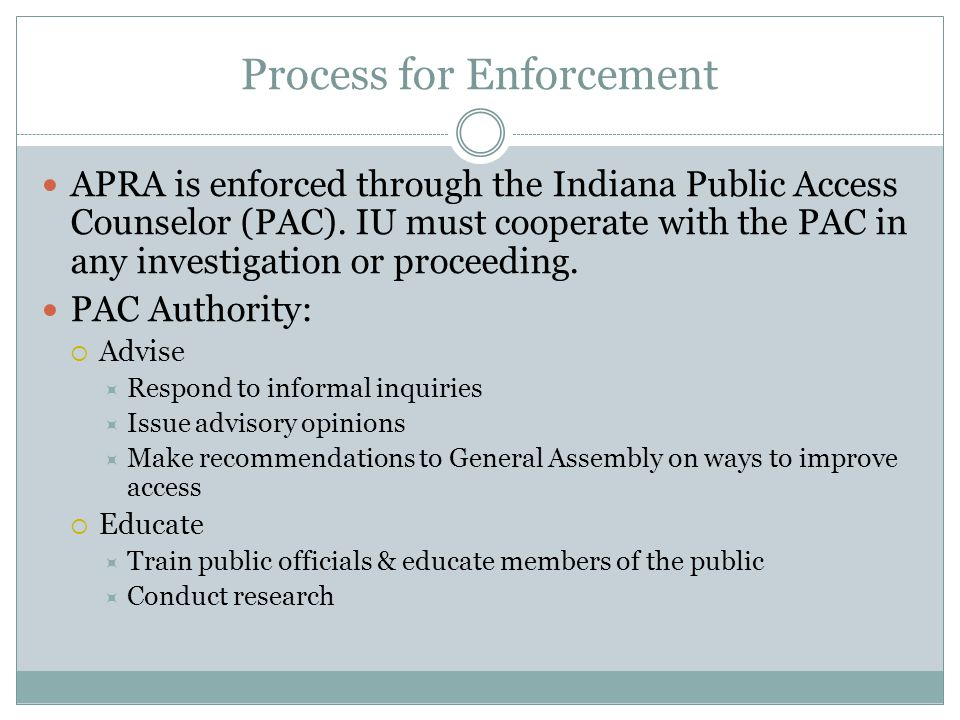 Process for Enforcement APRA is enforced through the Indiana Public Access Counselor (PAC).
