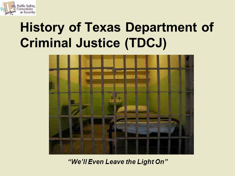 """History of Texas Department of Criminal Justice (TDCJ) """"We'll Even Leave the Light On"""""""