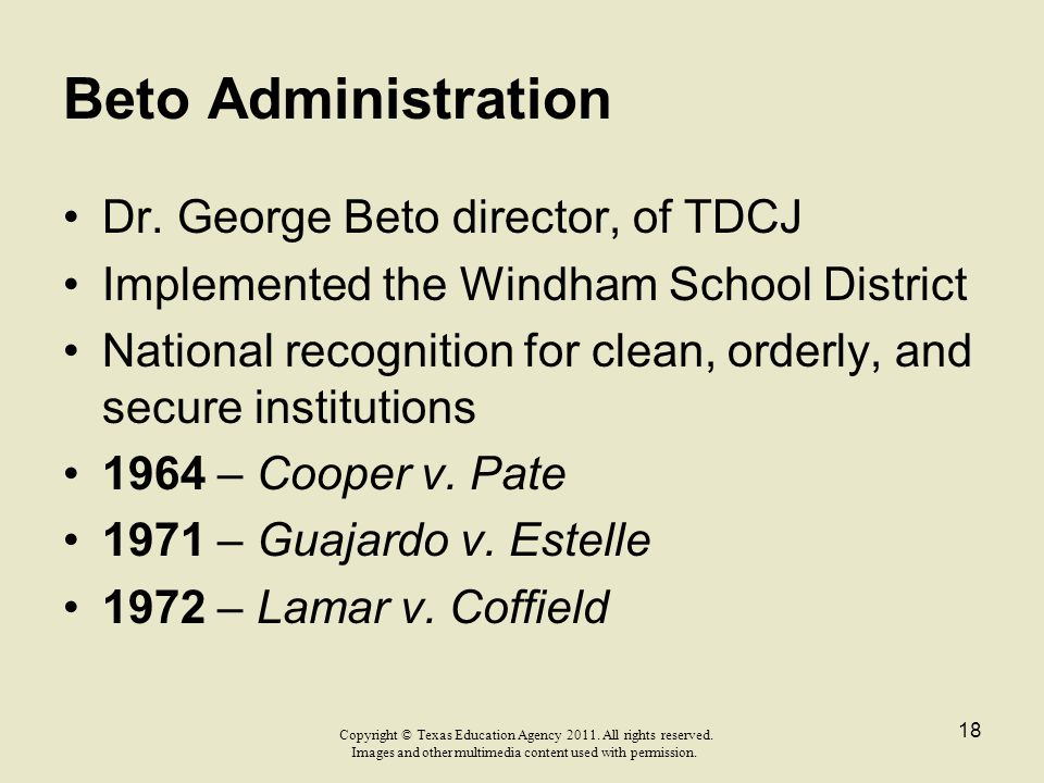 Beto Administration Dr. George Beto director, of TDCJ Implemented the Windham School District National recognition for clean, orderly, and secure inst