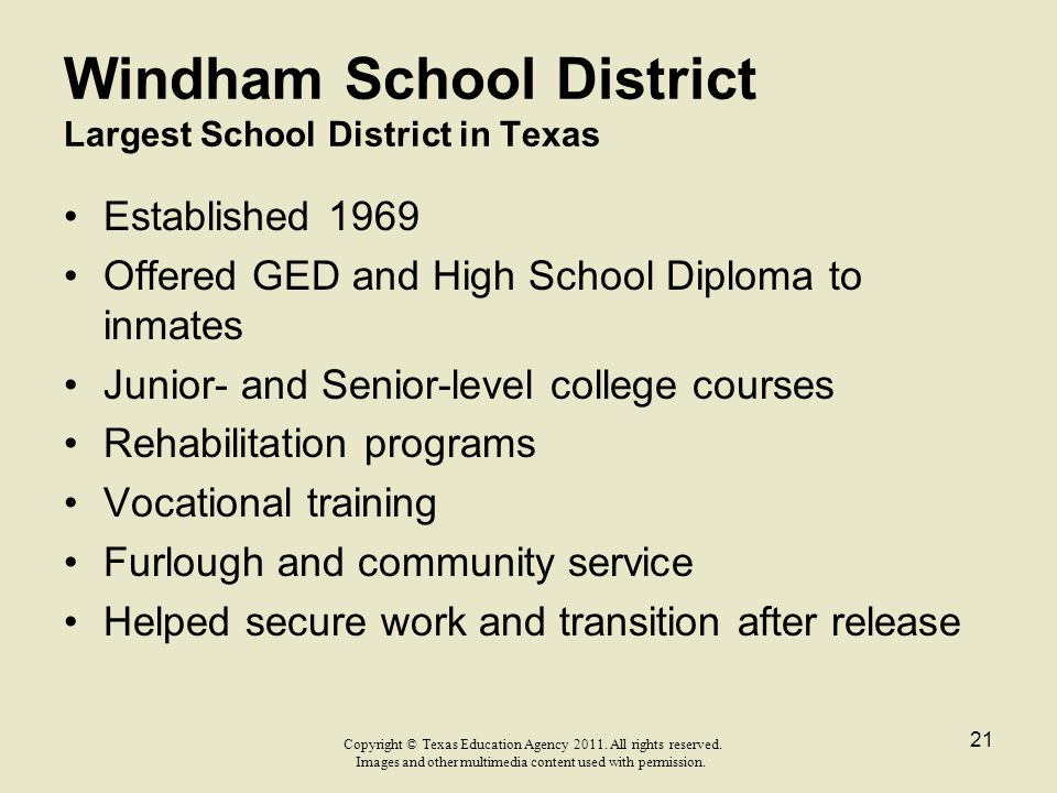 Windham School District Largest School District in Texas Established 1969 Offered GED and High School Diploma to inmates Junior- and Senior-level coll