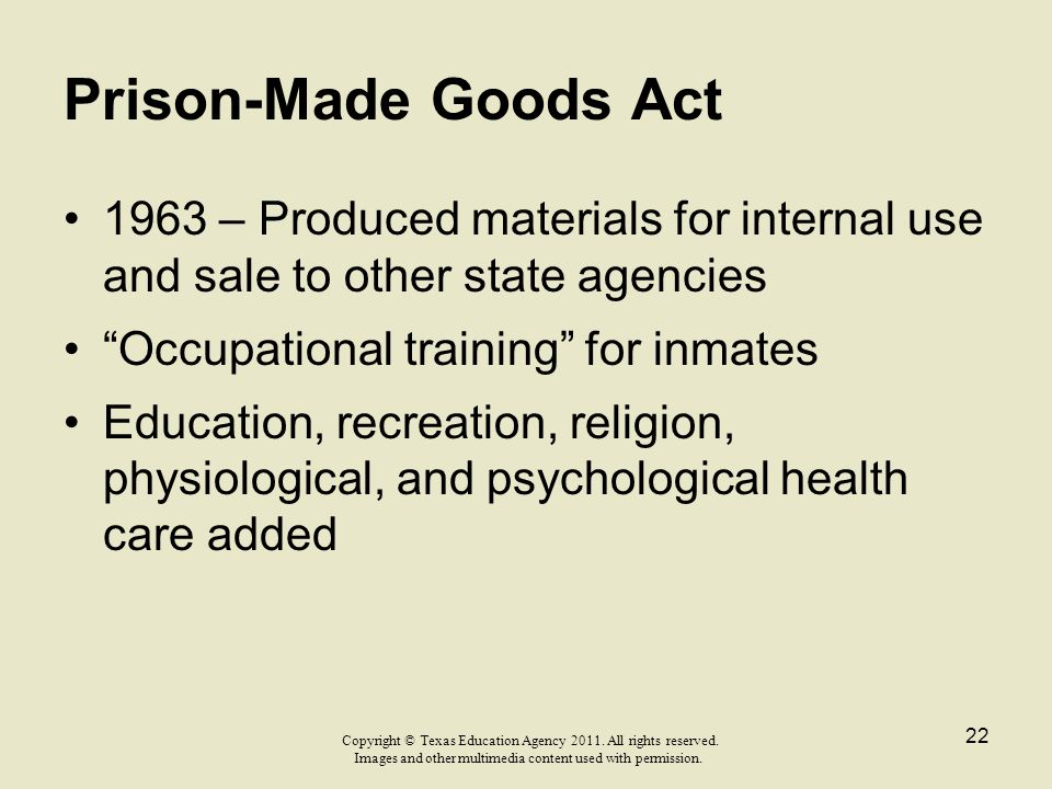 """Prison-Made Goods Act 1963 – Produced materials for internal use and sale to other state agencies """"Occupational training"""" for inmates Education, recre"""