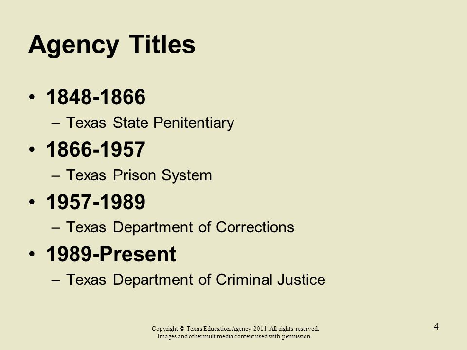 Agency Titles 1848-1866 –Texas State Penitentiary 1866-1957 –Texas Prison System 1957-1989 –Texas Department of Corrections 1989-Present –Texas Depart