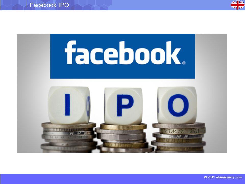 © 2011 wheresjenny.com Facebook IPO